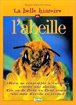 Bulard-Cordeau Brigitte - La Belle histoire de l`abeille.