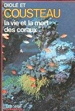 Cousteau Jacques-Yves - La vie et la mort des coraux.